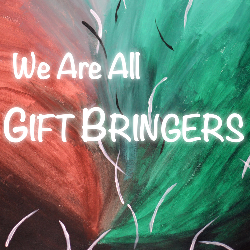 We Are All Gift Bringers